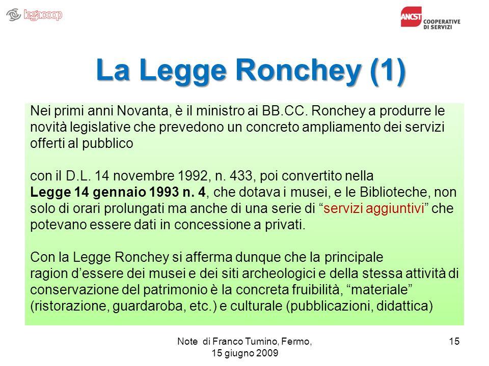 Note di Franco Tumino, Fermo, 15 giugno 2009 15 La Legge Ronchey (1) Nei primi anni Novanta, è il ministro ai BB.CC. Ronchey a produrre le novità legi