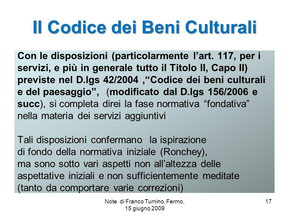 Il Codice dei Beni Culturali Con le disposizioni (particolarmente lart. 117, per i servizi, e più in generale tutto il Titolo II, Capo II) previste ne