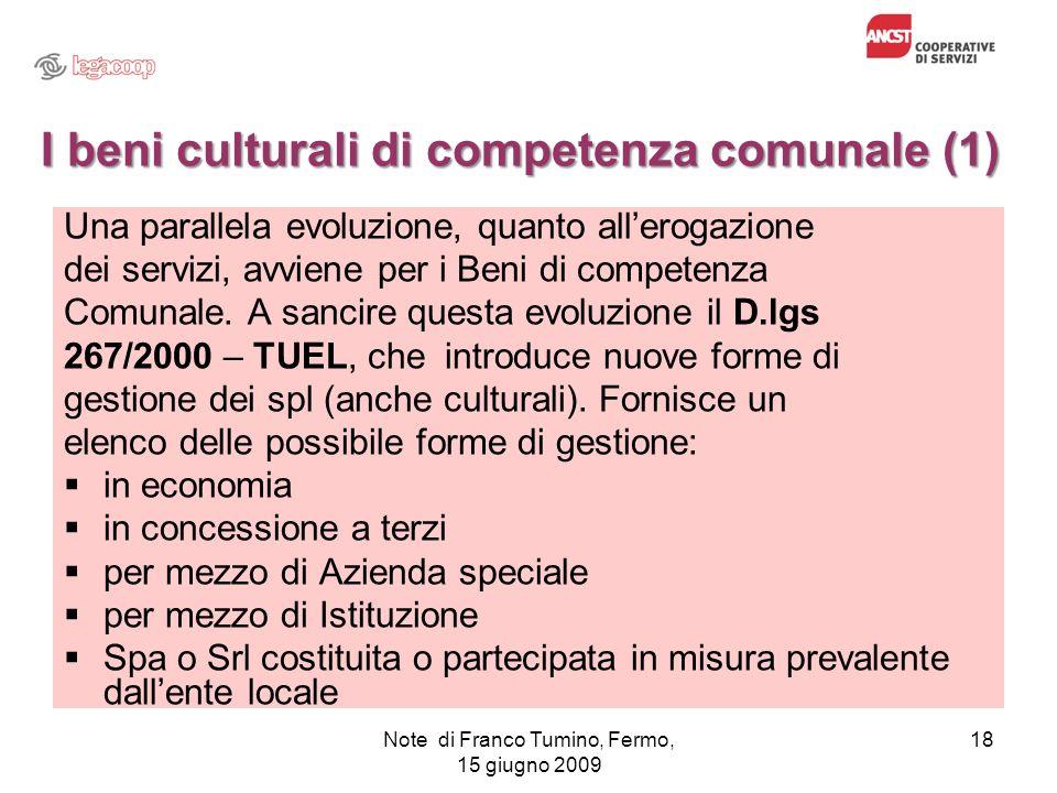 I beni culturali di competenza comunale (1) Una parallela evoluzione, quanto allerogazione dei servizi, avviene per i Beni di competenza Comunale. A s
