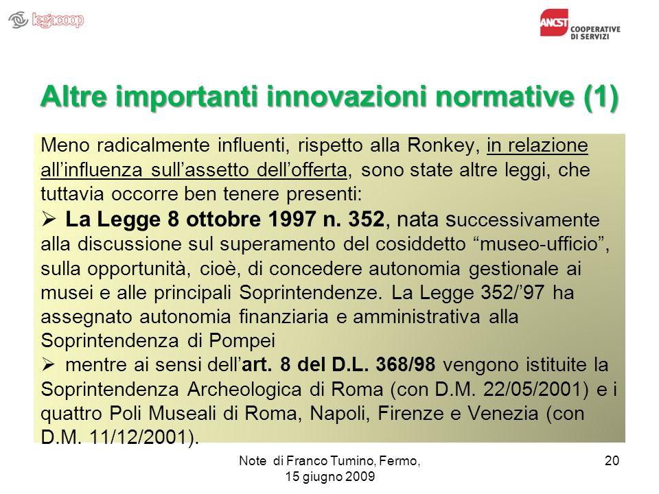 Note di Franco Tumino, Fermo, 15 giugno 2009 20 Altre importanti innovazioni normative (1) Meno radicalmente influenti, rispetto alla Ronkey, in relaz