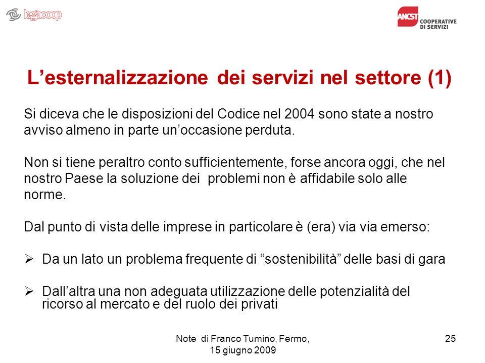 Note di Franco Tumino, Fermo, 15 giugno 2009 25 Lesternalizzazione dei servizi nel settore (1) Si diceva che le disposizioni del Codice nel 2004 sono
