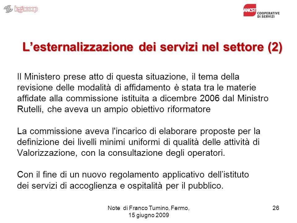 Lesternalizzazione dei servizi nel settore (2) Il Ministero prese atto di questa situazione, il tema della revisione delle modalità di affidamento è s