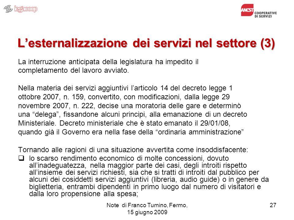 Note di Franco Tumino, Fermo, 15 giugno 2009 27 Lesternalizzazione dei servizi nel settore (3) La interruzione anticipata della legislatura ha impedit