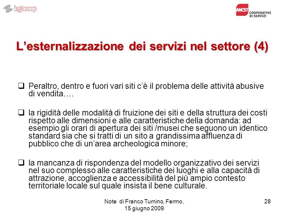 Note di Franco Tumino, Fermo, 15 giugno 2009 28 Lesternalizzazione dei servizi nel settore (4) Peraltro, dentro e fuori vari siti cè il problema delle
