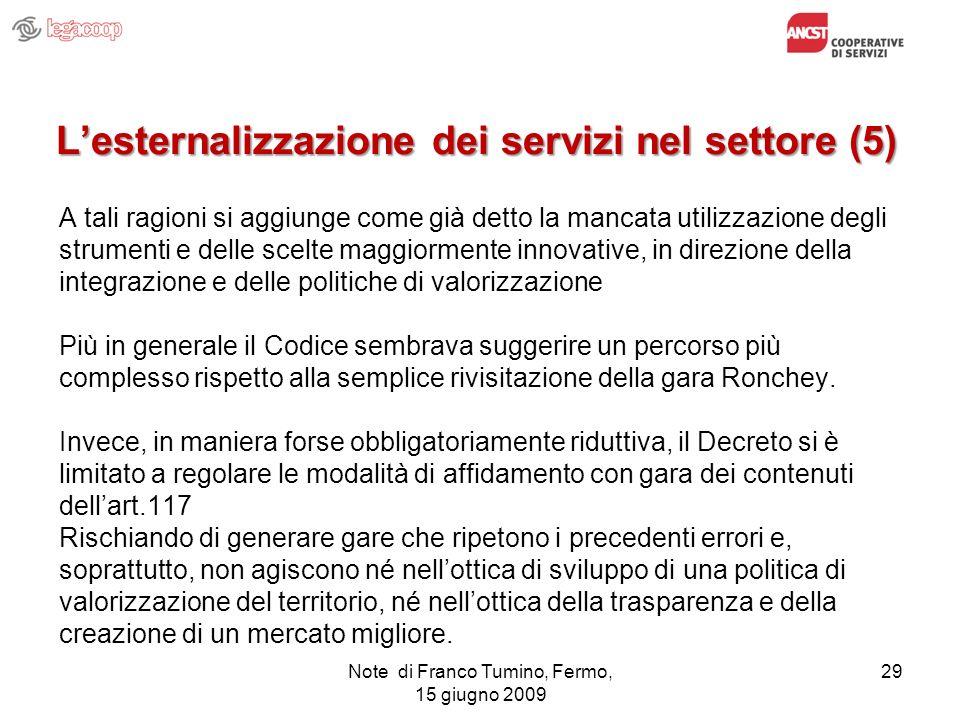 Note di Franco Tumino, Fermo, 15 giugno 2009 29 Lesternalizzazione dei servizi nel settore (5) A tali ragioni si aggiunge come già detto la mancata ut