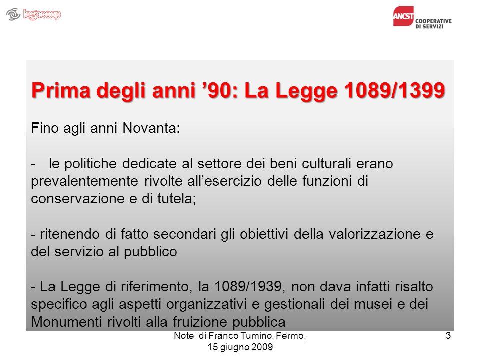 Note di Franco Tumino, Fermo, 15 giugno 2009 3 Prima degli anni 90: La Legge 1089/1399 Fino agli anni Novanta: -le politiche dedicate al settore dei b