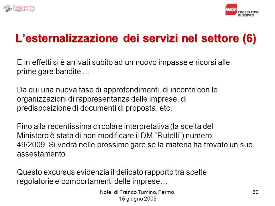 Note di Franco Tumino, Fermo, 15 giugno 2009 30 Lesternalizzazione dei servizi nel settore (6) E in effetti si è arrivati subito ad un nuovo impasse e