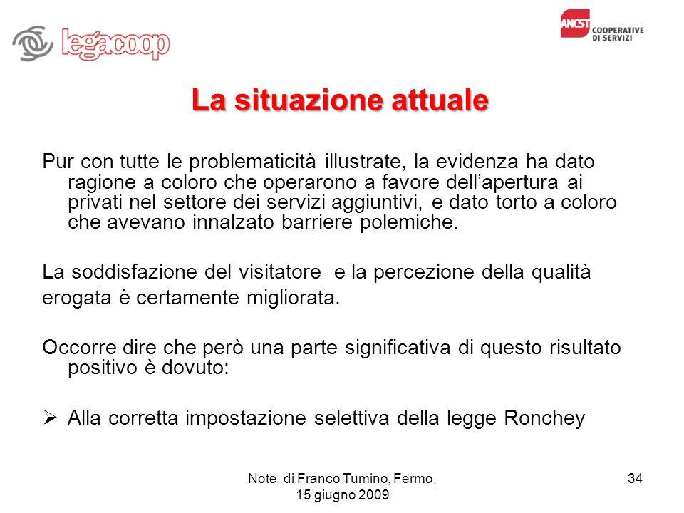Note di Franco Tumino, Fermo, 15 giugno 2009 34 La situazione attuale Pur con tutte le problematicità illustrate, la evidenza ha dato ragione a coloro