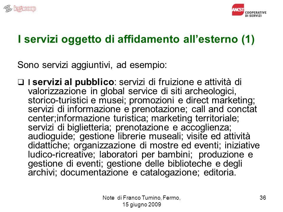 Note di Franco Tumino, Fermo, 15 giugno 2009 36 I servizi oggetto di affidamento allesterno (1) Sono servizi aggiuntivi, ad esempio: I servizi al pubb