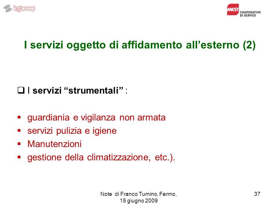 Note di Franco Tumino, Fermo, 15 giugno 2009 37 I servizi oggetto di affidamento allesterno (2) I servizi strumentali : guardiania e vigilanza non arm