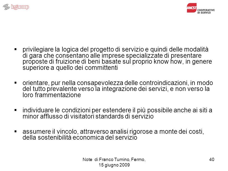 Note di Franco Tumino, Fermo, 15 giugno 2009 40 privilegiare la logica del progetto di servizio e quindi delle modalità di gara che consentano alle im