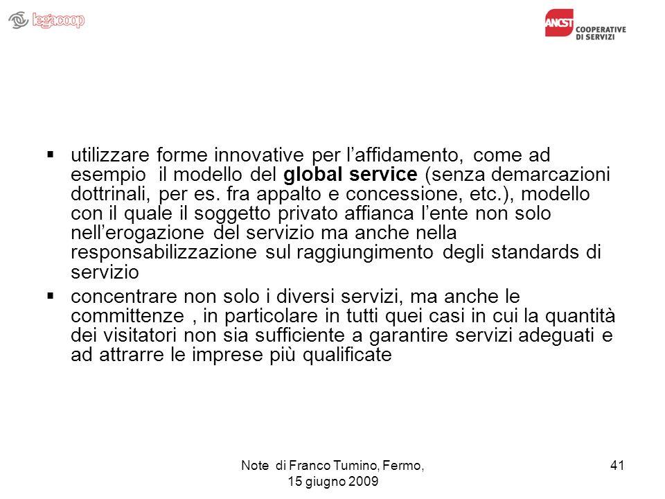 Note di Franco Tumino, Fermo, 15 giugno 2009 41 utilizzare forme innovative per laffidamento, come ad esempio il modello del global service (senza dem