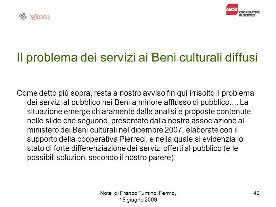 Note di Franco Tumino, Fermo, 15 giugno 2009 42 Il problema dei servizi ai Beni culturali diffusi Come detto più sopra, resta a nostro avviso fin qui