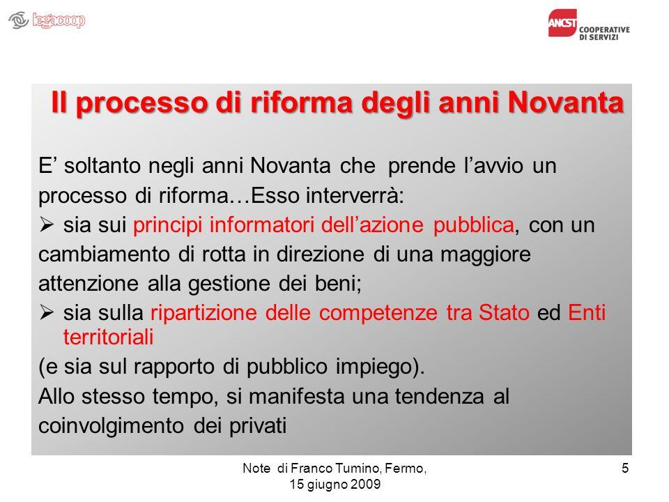 Note di Franco Tumino, Fermo, 15 giugno 2009 5 Il processo di riforma degli anni Novanta E soltanto negli anni Novanta che prende lavvio un processo d