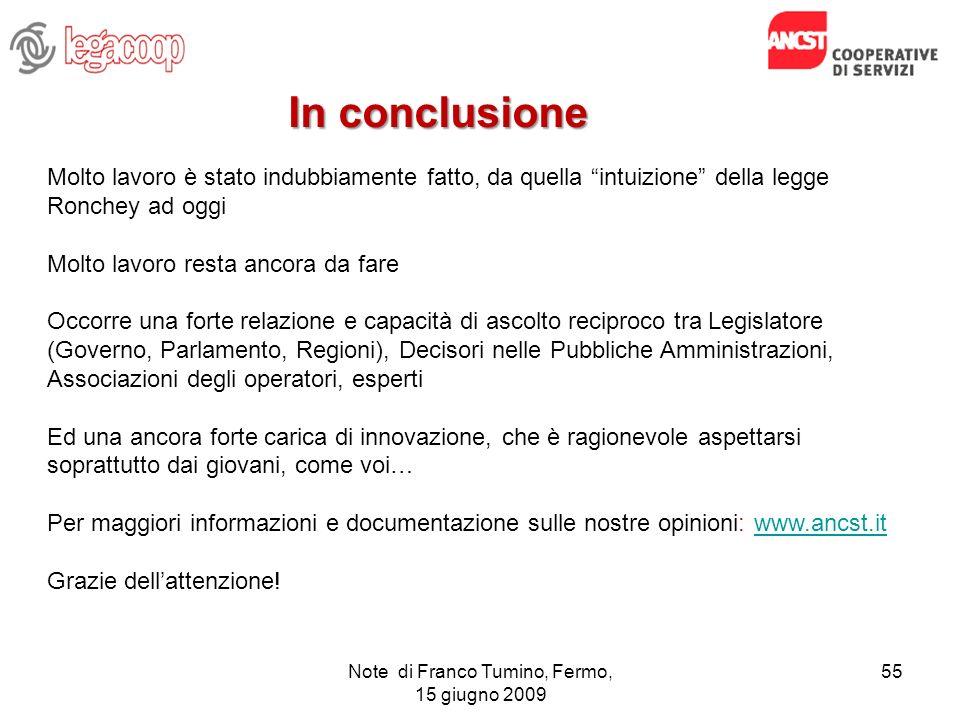 Note di Franco Tumino, Fermo, 15 giugno 2009 55 In conclusione Molto lavoro è stato indubbiamente fatto, da quella intuizione della legge Ronchey ad o