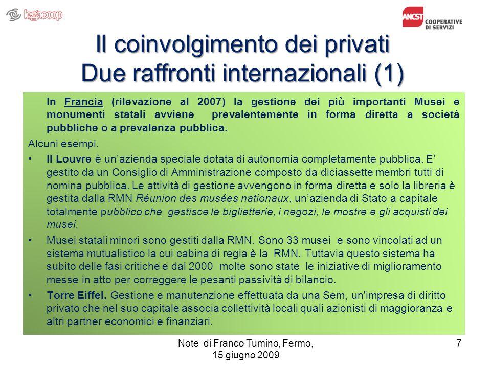 Il coinvolgimento dei privati Due raffronti internazionali (1) In Francia (rilevazione al 2007) la gestione dei più importanti Musei e monumenti stata