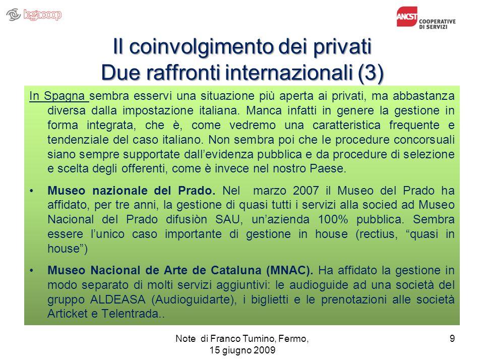 Il coinvolgimento dei privati Due raffronti internazionali (3) In Spagna sembra esservi una situazione più aperta ai privati, ma abbastanza diversa da
