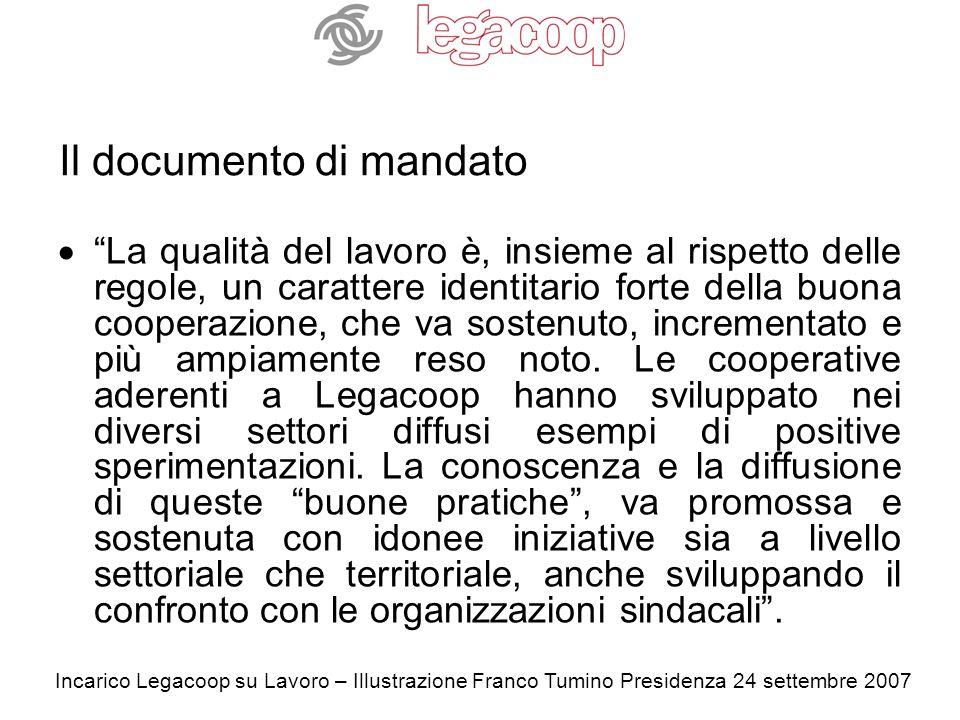 Incarico Legacoop su Lavoro – Illustrazione Franco Tumino Presidenza 24 settembre 2007 Il documento di mandato La qualità del lavoro è, insieme al rispetto delle regole, un carattere identitario forte della buona cooperazione, che va sostenuto, incrementato e più ampiamente reso noto.