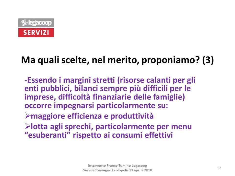 Ma quali scelte, nel merito, proponiamo? (3) -Essendo i margini stretti (risorse calanti per gli enti pubblici, bilanci sempre più difficili per le im