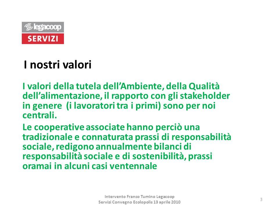 I nostri valori I valori della tutela dellAmbiente, della Qualità dellalimentazione, il rapporto con gli stakeholder in genere (i lavoratori tra i pri