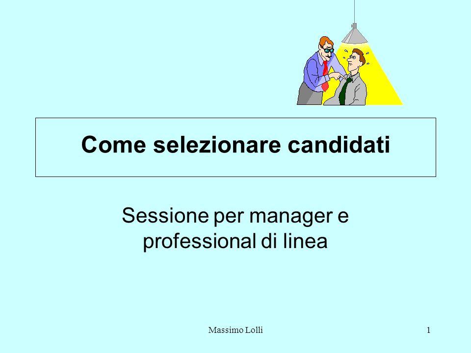 Massimo Lolli1 Come selezionare candidati Sessione per manager e professional di linea