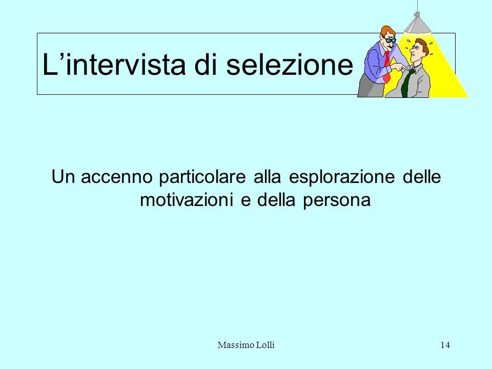 Massimo Lolli14 Lintervista di selezione Un accenno particolare alla esplorazione delle motivazioni e della persona