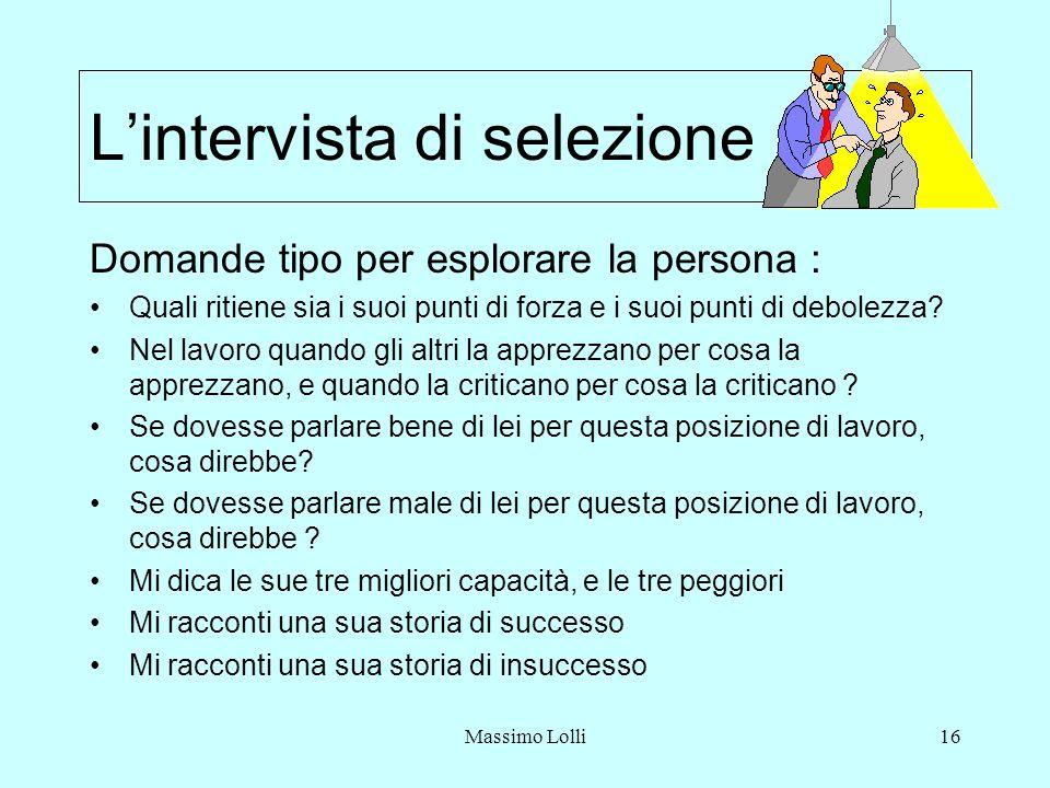 Massimo Lolli16 Lintervista di selezione Domande tipo per esplorare la persona : Quali ritiene sia i suoi punti di forza e i suoi punti di debolezza?