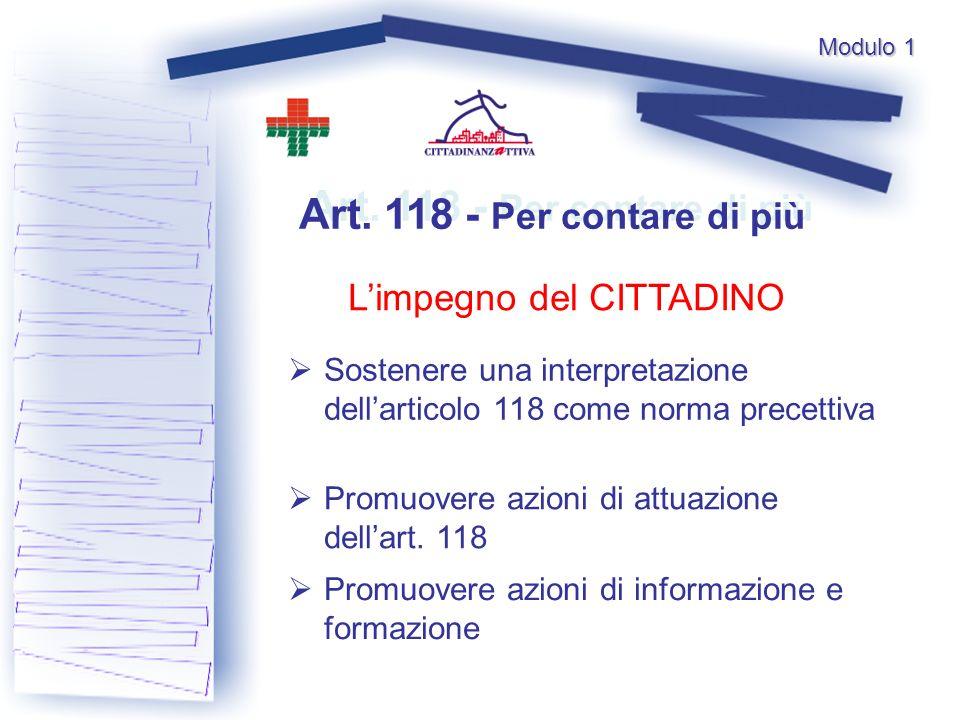 Limpegno del CITTADINO Sostenere una interpretazione dellarticolo 118 come norma precettiva Promuovere azioni di attuazione dellart.