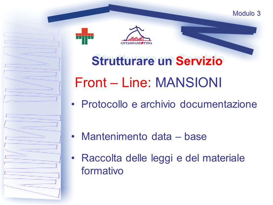 Modulo 3 Front – Line: MANSIONI Strutturare un Servizio Protocollo e archivio documentazione Mantenimento data – base Raccolta delle leggi e del materiale formativo