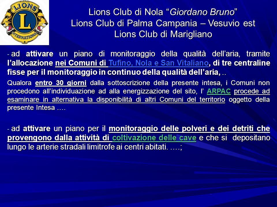 Lions Club di Nola Giordano Bruno Lions Club di Palma Campania – Vesuvio est Lions Club di Marigliano - ad attivare un piano di monitoraggio della qua