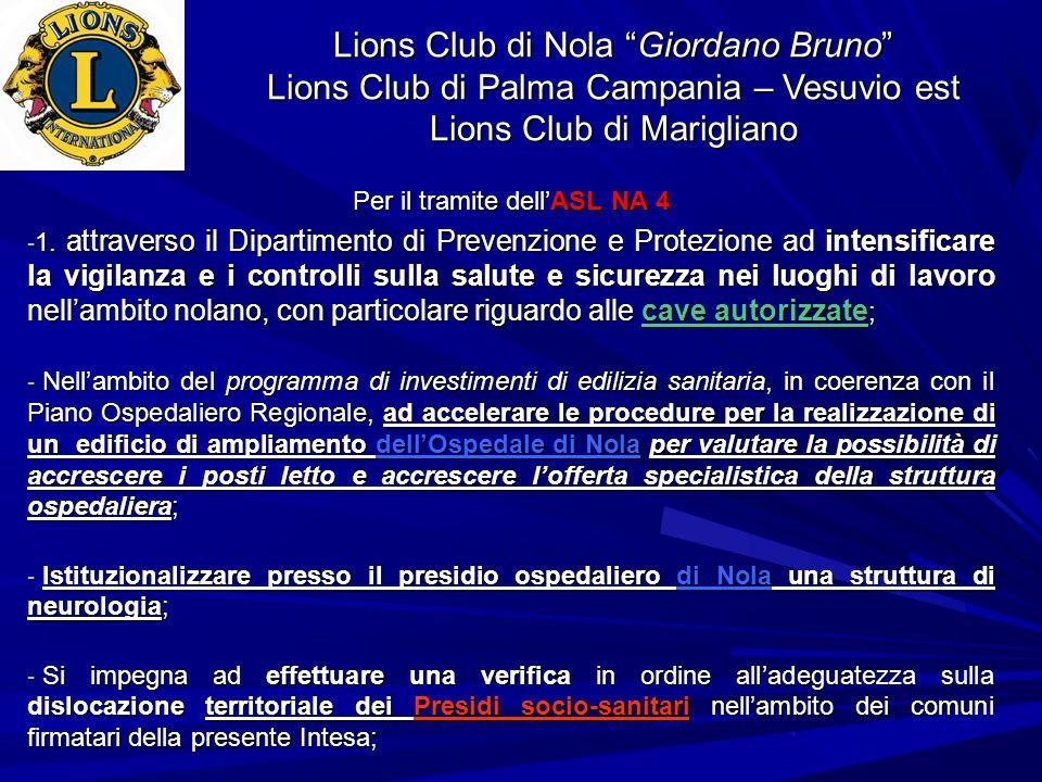 Lions Club di Nola Giordano Bruno Lions Club di Palma Campania – Vesuvio est Lions Club di Marigliano Per il tramite dellASL NA 4 - 1. attraverso il D