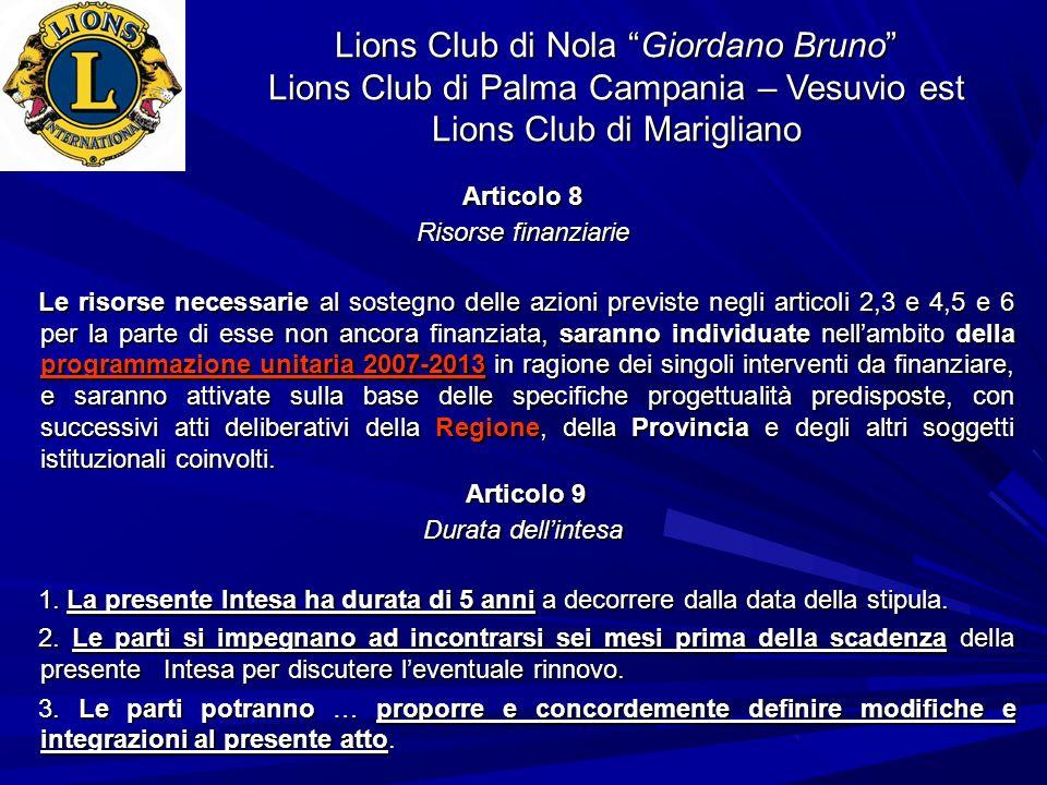Lions Club di Nola Giordano Bruno Lions Club di Palma Campania – Vesuvio est Lions Club di Marigliano Articolo 8 Risorse finanziarie Le risorse necess