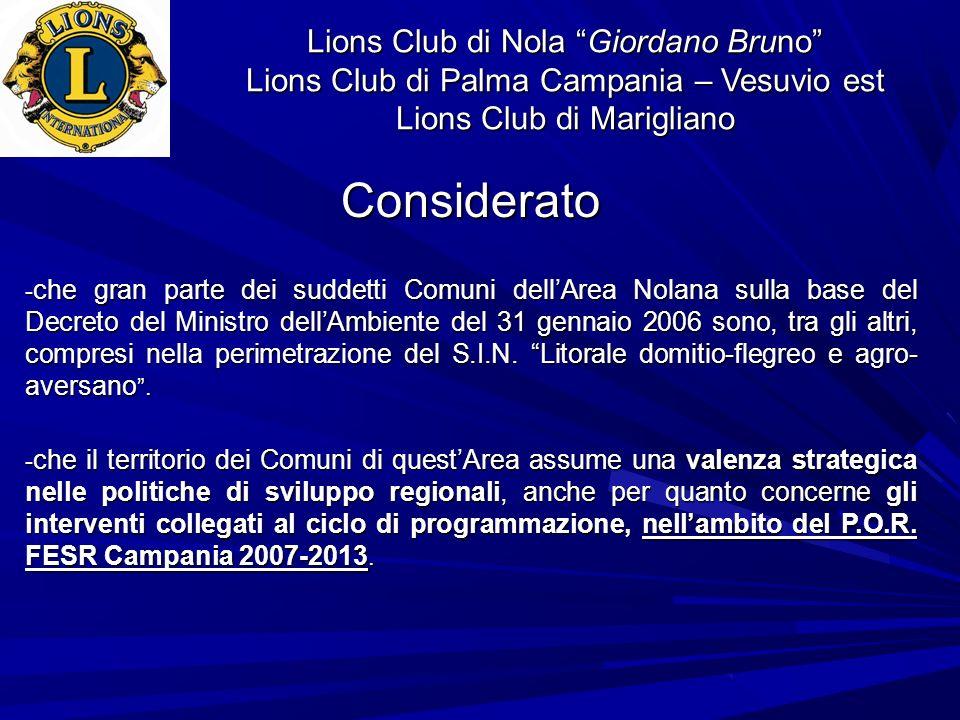 Lions Club di Nola Giordano Bruno Lions Club di Palma Campania – Vesuvio est Lions Club di Marigliano Considerato - che gran parte dei suddetti Comuni dellArea Nolana sulla base del Decreto del Ministro dellAmbiente del 31 gennaio 2006 sono, tra gli altri, compresi nella perimetrazione del S.I.N.