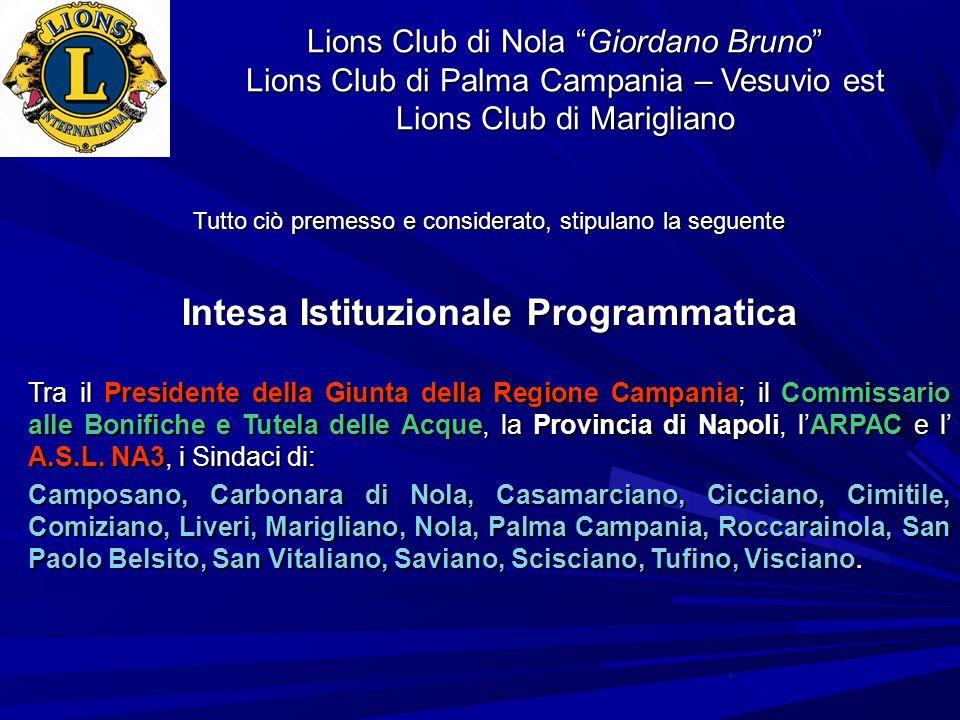 Lions Club di Nola Giordano Bruno Lions Club di Palma Campania – Vesuvio est Lions Club di Marigliano Tutto ciò premesso e considerato, stipulano la s