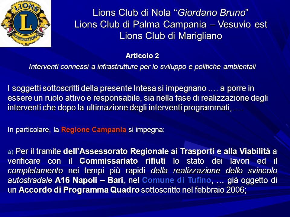 Lions Club di Nola Giordano Bruno Lions Club di Palma Campania – Vesuvio est Lions Club di Marigliano Articolo 2 Interventi connessi a infrastrutture per lo sviluppo e politiche ambientali I soggetti sottoscritti della presente Intesa si impegnano ….