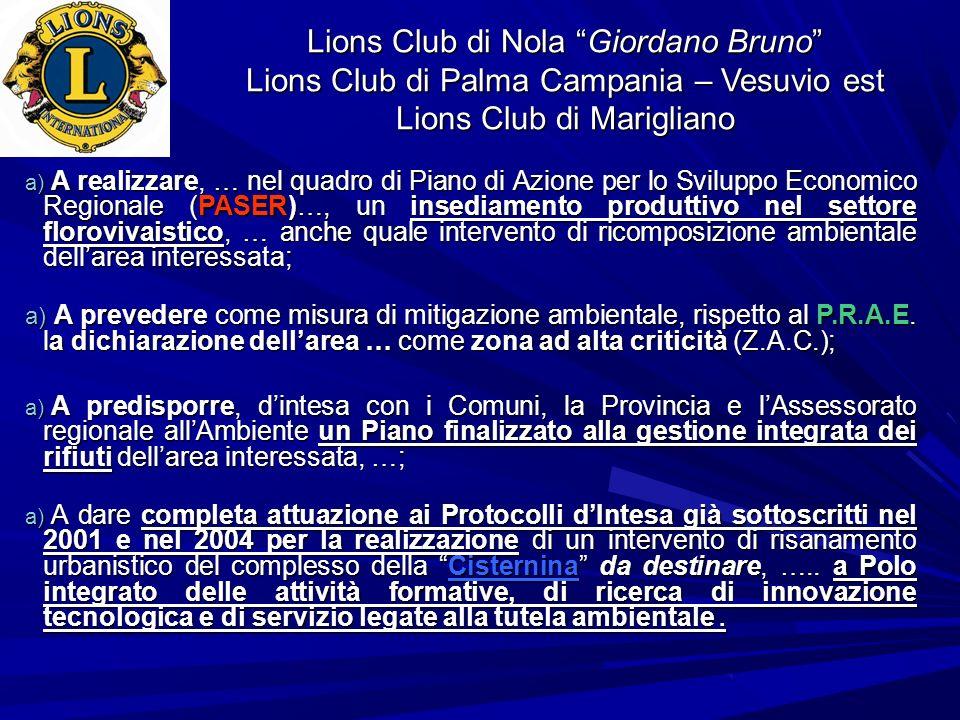 Lions Club di Nola Giordano Bruno Lions Club di Palma Campania – Vesuvio est Lions Club di Marigliano a) A realizzare, … nel quadro di Piano di Azione