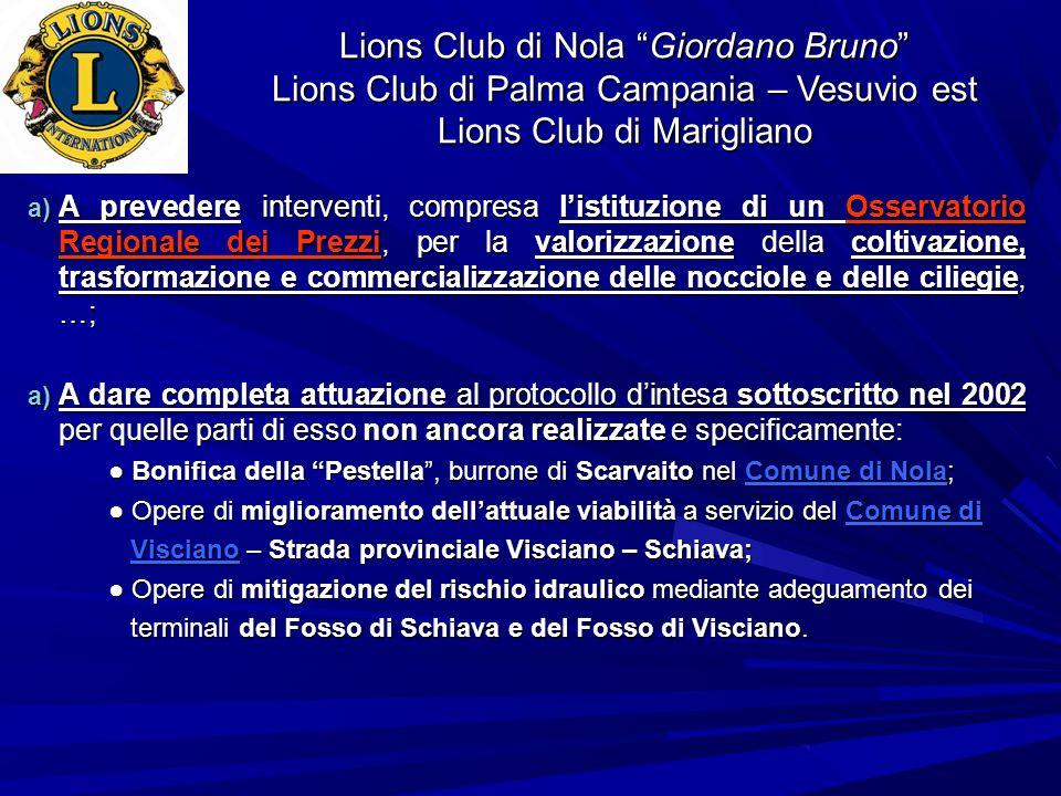 Lions Club di Nola Giordano Bruno Lions Club di Palma Campania – Vesuvio est Lions Club di Marigliano a) A prevedere interventi, compresa listituzione