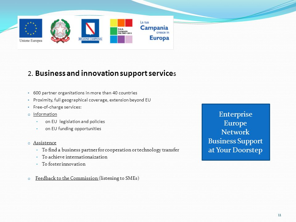 2. Business and innovation support service s 600 partner organitations in more than 40 countries Proximity, full geographical coverage, extension beyo