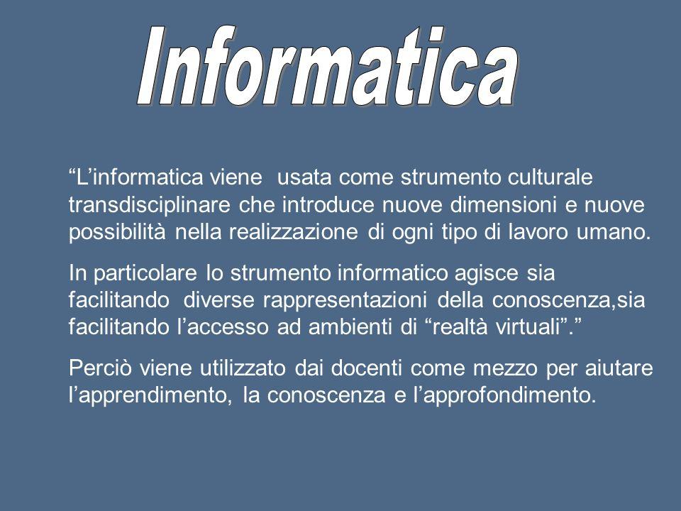 Linformatica viene usata come strumento culturale transdisciplinare che introduce nuove dimensioni e nuove possibilità nella realizzazione di ogni tipo di lavoro umano.