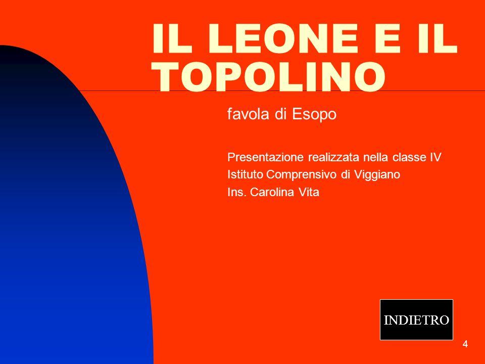 4 IL LEONE E IL TOPOLINO favola di Esopo Presentazione realizzata nella classe IV Istituto Comprensivo di Viggiano Ins.