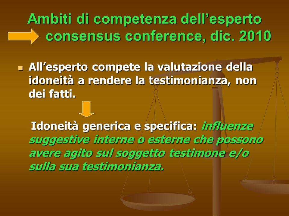 Ambiti di competenza dellesperto consensus conference, dic. 2010 Allesperto compete la valutazione della idoneità a rendere la testimonianza, non dei