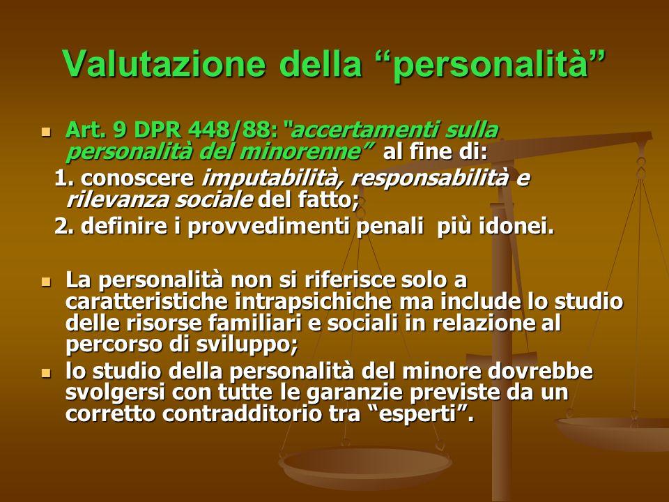 Valutazione della personalità Art. 9 DPR 448/88:accertamenti sulla personalità del minorenne al fine di: Art. 9 DPR 448/88:accertamenti sulla personal