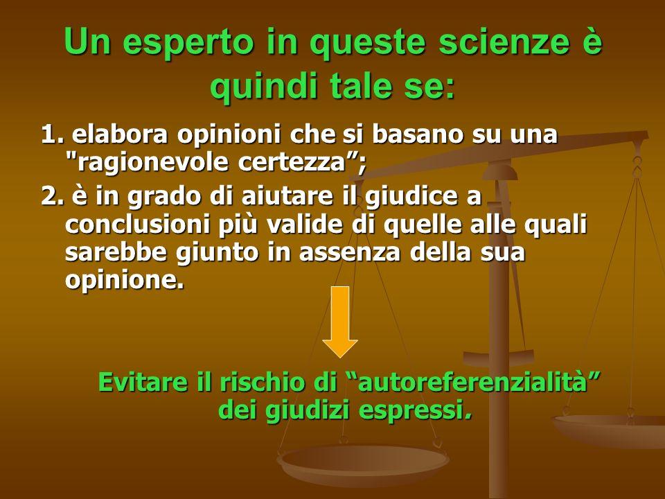 Un esperto in queste scienze è quindi tale se: 1. elabora opinioni che si basano su una