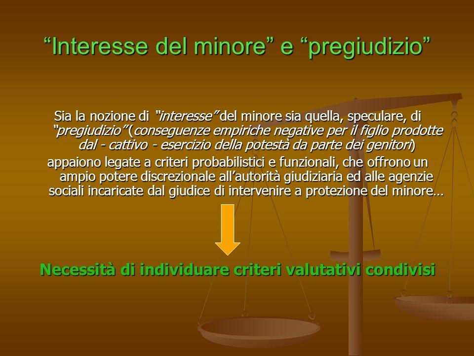 Interesse del minore e pregiudizio Sia la nozione di interesse del minore sia quella, speculare, di pregiudizio (conseguenze empiriche negative per il