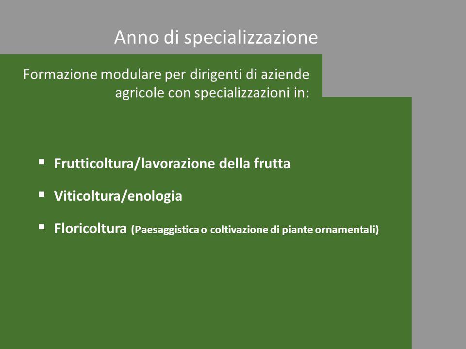 Formazione modulare per dirigenti di aziende agricole con specializzazioni in: Frutticoltura/lavorazione della frutta Viticoltura/enologia Floricoltur