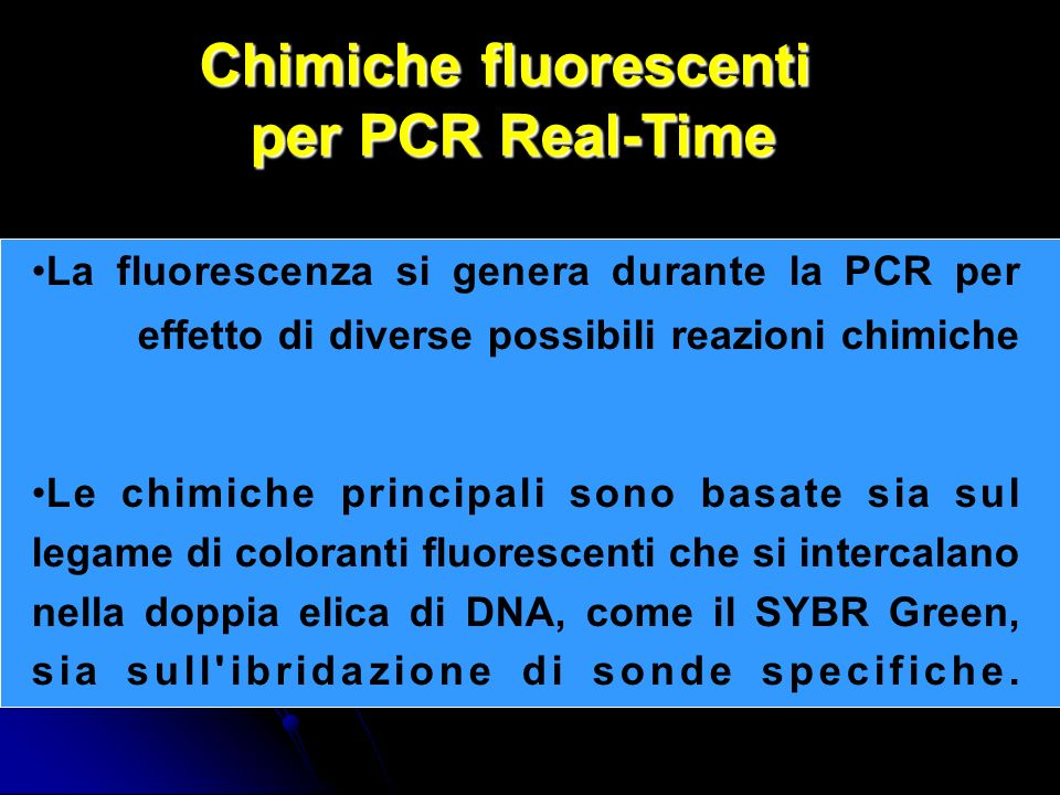 La fluorescenza si genera durante la PCR per effetto di diverse possibili reazioni chimiche Le chimiche principali sono basate sia sul legame di coloranti fluorescenti che si intercalano nella doppia elica di DNA, come il SYBR Green, sia sull ibridazione di sonde specifiche.