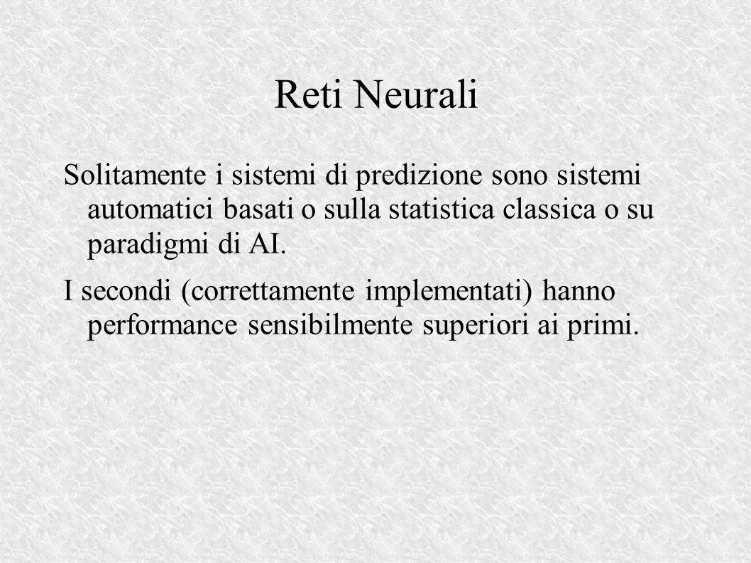 Reti Neurali Solitamente i sistemi di predizione sono sistemi automatici basati o sulla statistica classica o su paradigmi di AI.