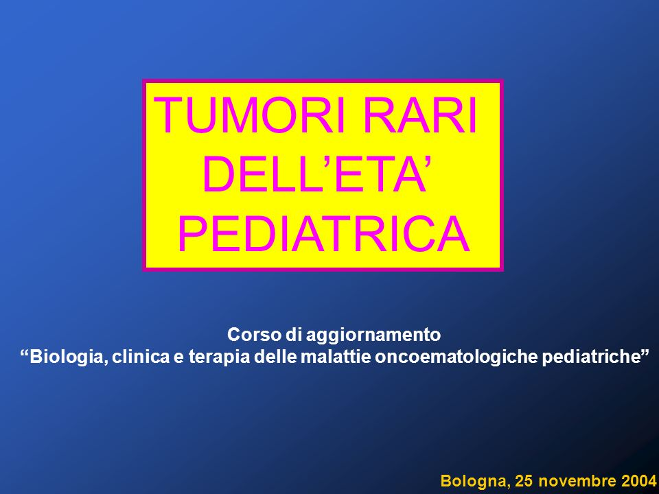 Malattia rarapatologia con prevalenza < 50 casi/100.000 Neoplasie pediatriche (globalmente intese) Incidenza annuale complessiva circa 15 casi/100.000 Neoplasie pediatriche = Malattie rare TUMORI RARI l 4.0 - 15.6 nuovi casi/anno/100000 nel mondo l 14.4 nuovi casi/anno/100000 in Italia