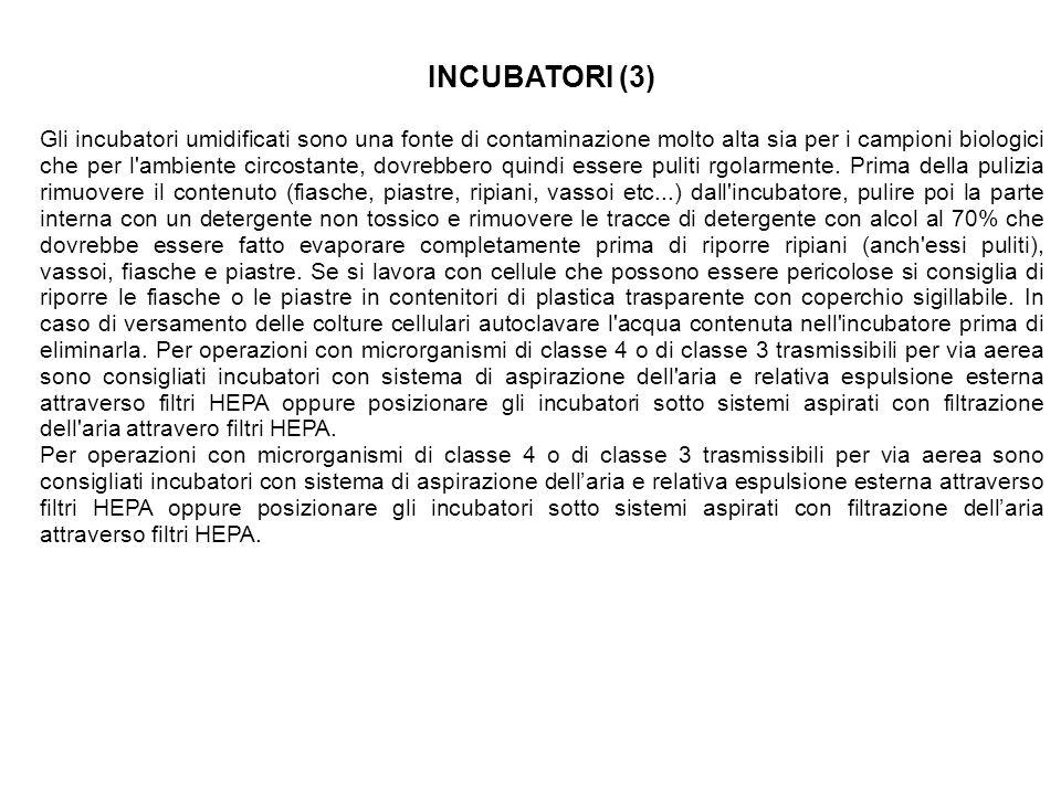 INCUBATORI (3) Gli incubatori umidificati sono una fonte di contaminazione molto alta sia per i campioni biologici che per l ambiente circostante, dovrebbero quindi essere puliti rgolarmente.