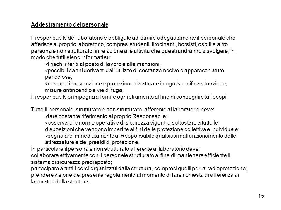 15 Addestramento del personale Il responsabile del laboratorio è obbligato ad istruire adeguatamente il personale che afferisce al proprio laboratorio